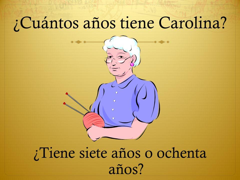 ¿Cuántos años tiene Carolina? ¿Tiene siete años o ochenta años?