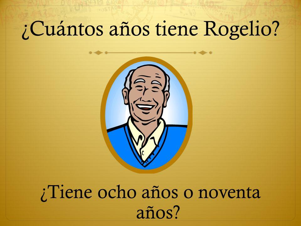 ¿Cuántos años tiene Rogelio? ¿Tiene ocho años o noventa años?