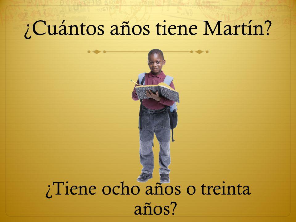 ¿Cuántos años tiene Martín? ¿Tiene ocho años o treinta años?
