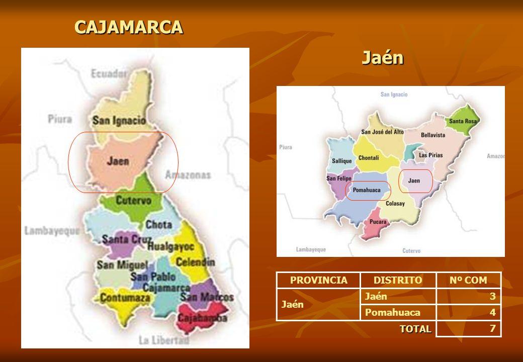 CAJAMARCA PROVINCIADISTRITONº COM Jaén 3 Pomahuaca4 TOTAL7 Jaén CAJAMARCA Jaén