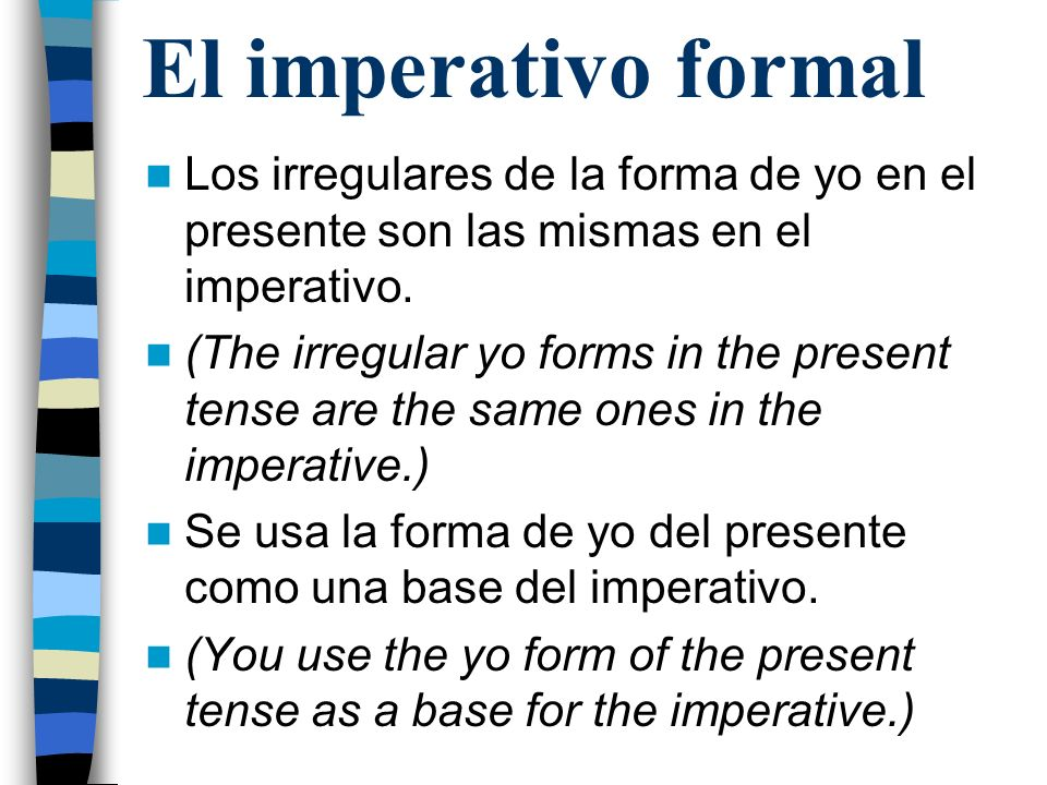 El imperativo formal The G Group: Take the yo form, drop the o and add the ending.