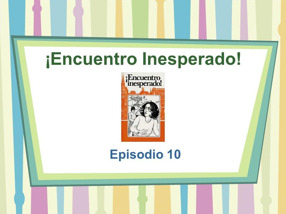 ¡Encuentro Inesperado! Episodio 10