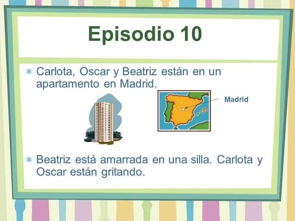 Carlota, Oscar y Beatriz están en un apartamento en Madrid. Beatriz está amarrada en una silla. Carlota y Oscar están gritando. Madrid