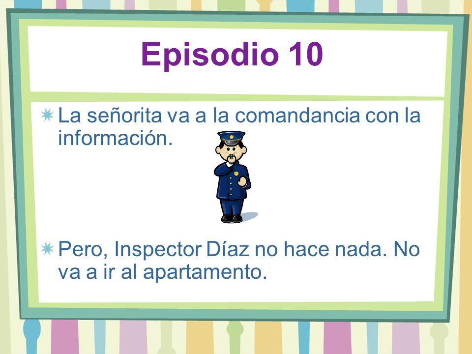 Episodio 10 La señorita va a la comandancia con la información. Pero, Inspector Díaz no hace nada. No va a ir al apartamento.