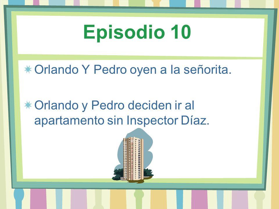 Episodio 10 Orlando Y Pedro oyen a la señorita. Orlando y Pedro deciden ir al apartamento sin Inspector Díaz.