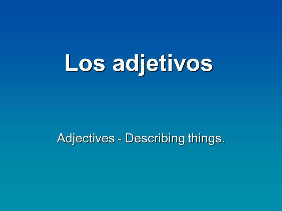 Los adjetivos Adjetivos: describen un sustantivo.Adjetivos: describen un sustantivo.