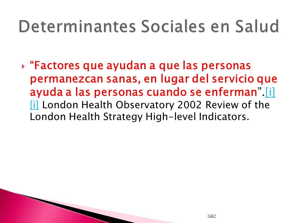 G&C Los determinantes sociales de la salud apuntan tanto a las características específicas del contexto social que influyen en la salud como a las vía