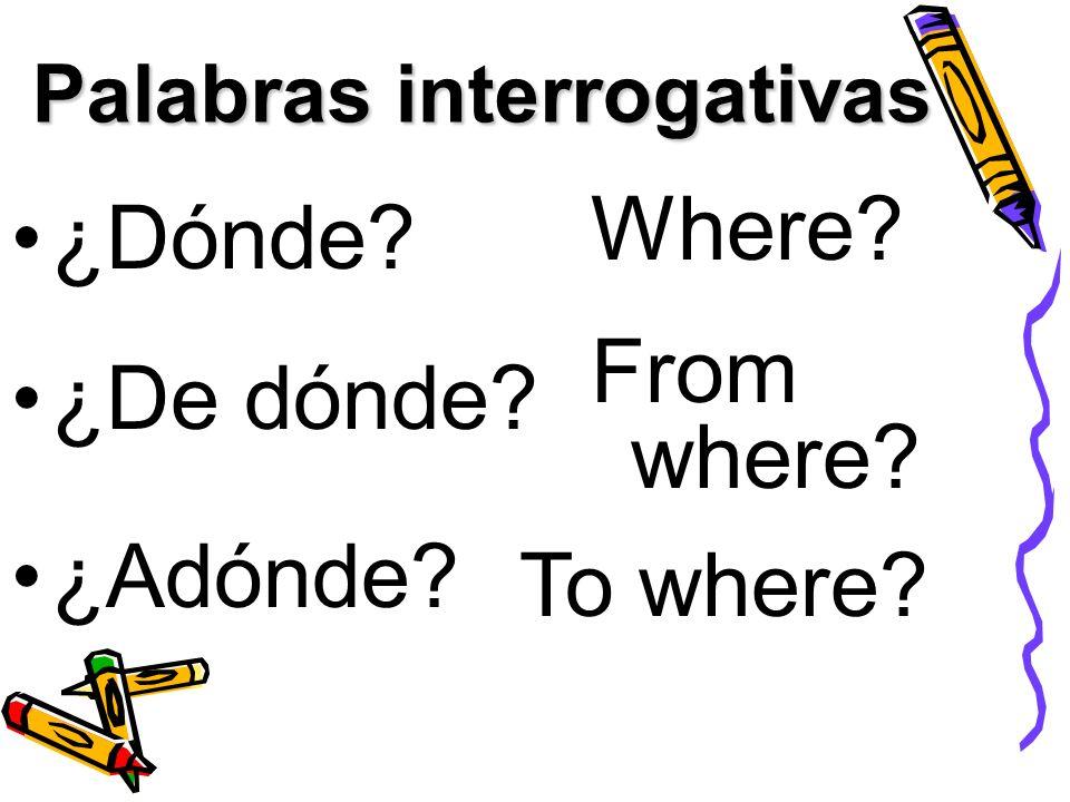 ¿Dónde? Where? ¿De dónde? From where? To where? ¿Adónde? Palabras interrogativas