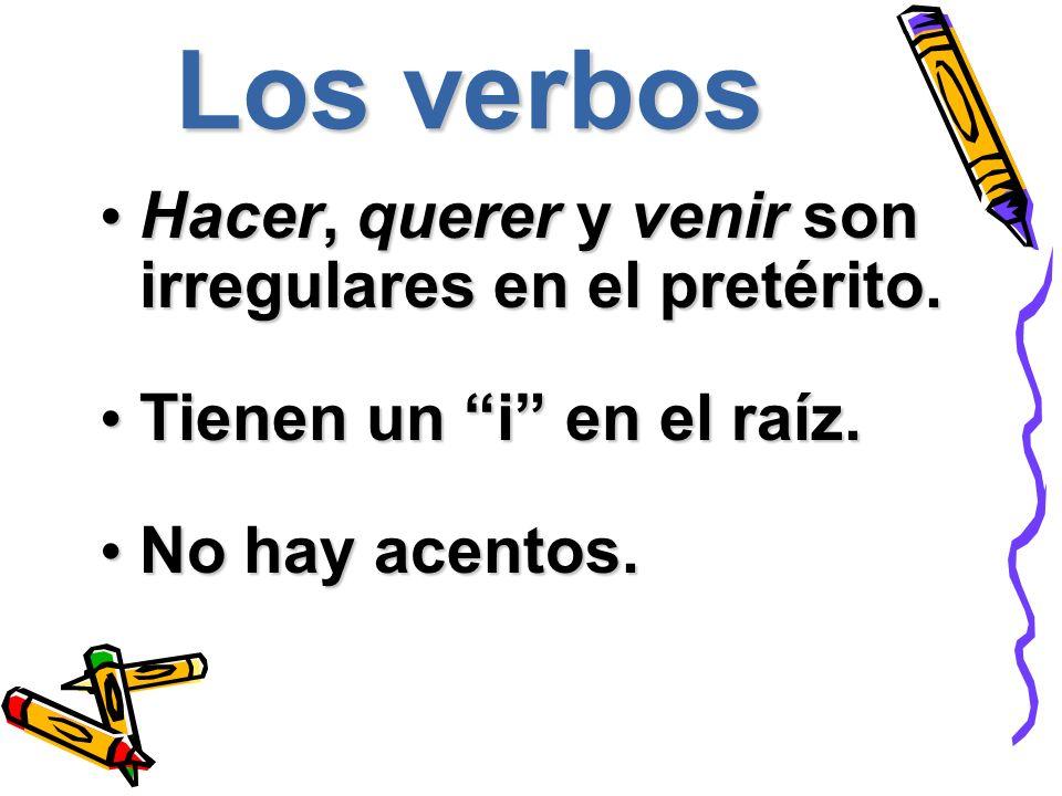 Los verbos Hacer, querer y venir son irregulares en el pretérito.