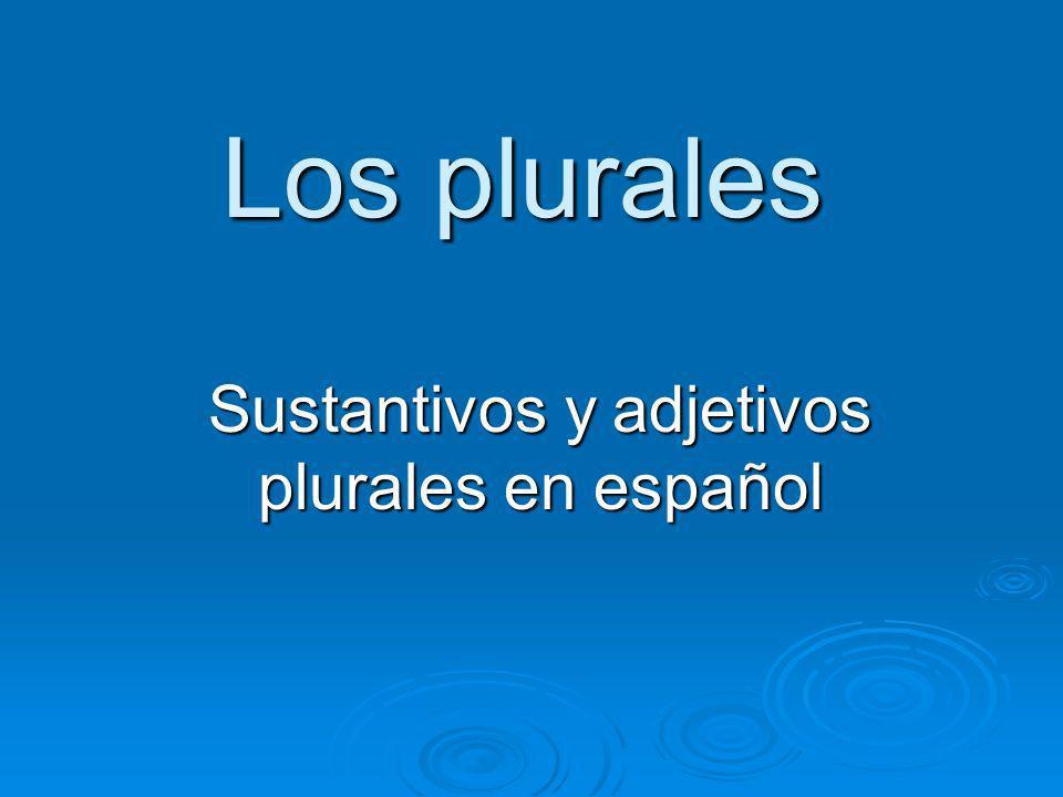 Los plurales Sustantivos y adjetivos plurales en español