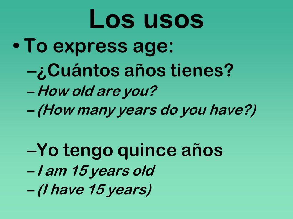 Los usos To express age: Tener + number + años Tú tienes 16 años Ellos tienen 80 años