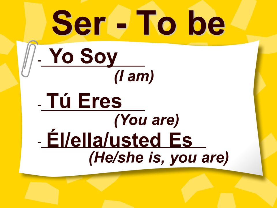 Ser - To be -____________________________ -___________________________ - _________________________________ _ Nosotros Somos Vosotros Sois Ellos/Ellas/Ustedes Son (We are) (You all are) (They/they/you all are)