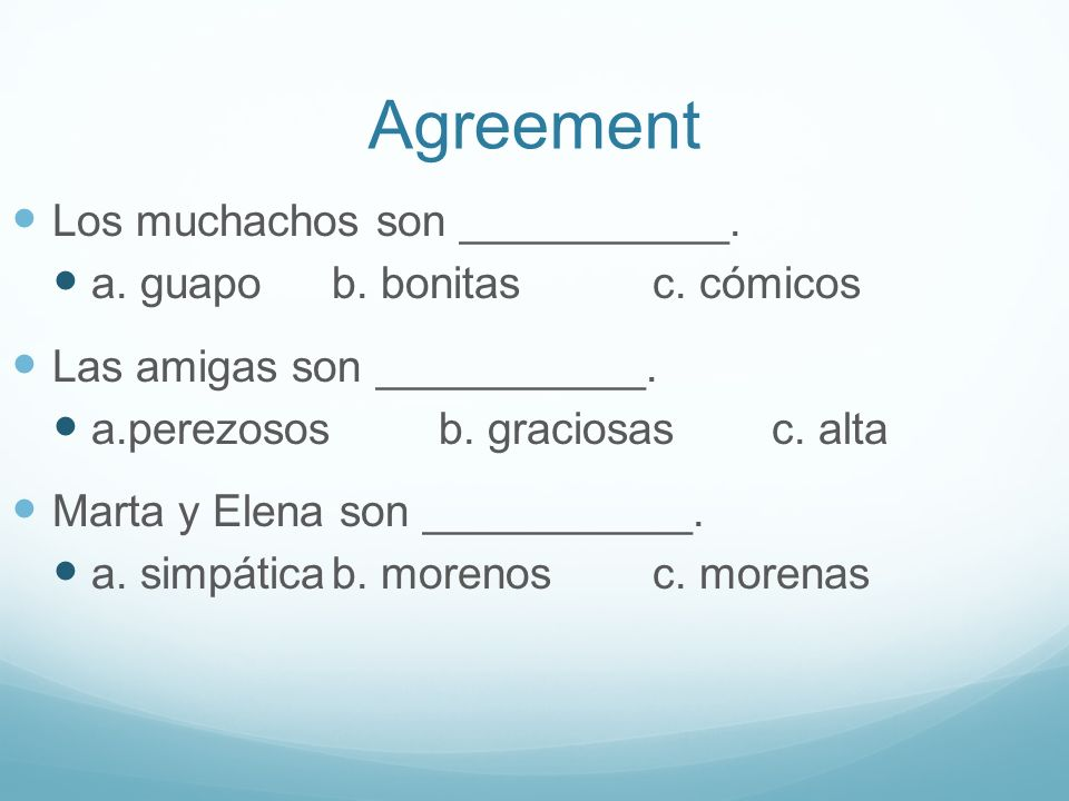 Agreement Los muchachos son ___________. a. guapob.