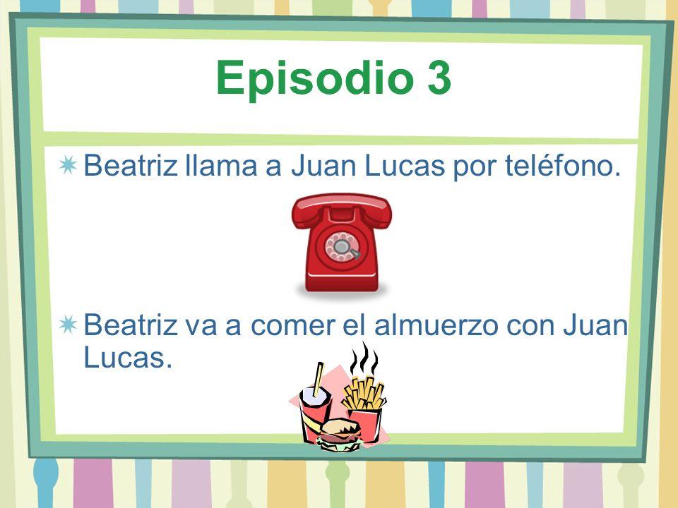 Episodio 3 Beatriz llama a Juan Lucas por teléfono. Beatriz va a comer el almuerzo con Juan Lucas.