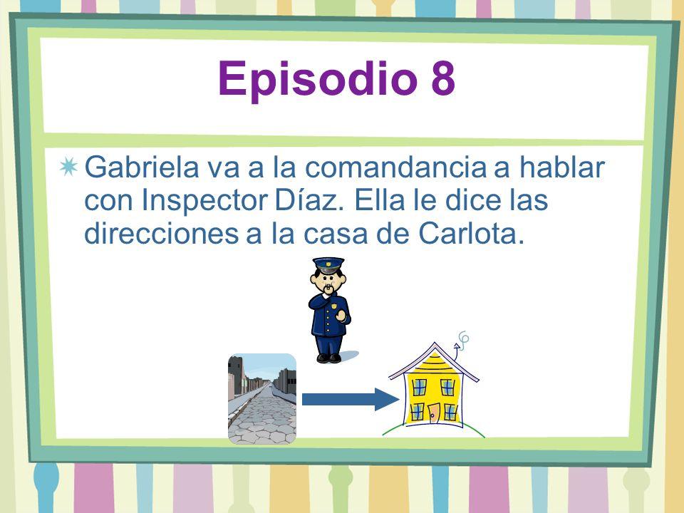 Episodio 8 Gabriela va a la comandancia a hablar con Inspector Díaz. Ella le dice las direcciones a la casa de Carlota.