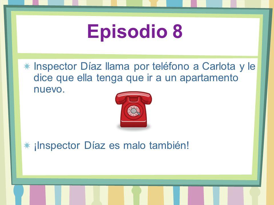 Episodio 8 Inspector Díaz llama por teléfono a Carlota y le dice que ella tenga que ir a un apartamento nuevo. ¡Inspector Díaz es malo también!