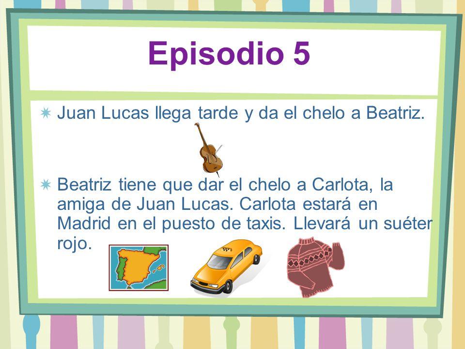 Episodio 5 Juan Lucas llega tarde y da el chelo a Beatriz. Beatriz tiene que dar el chelo a Carlota, la amiga de Juan Lucas. Carlota estará en Madrid