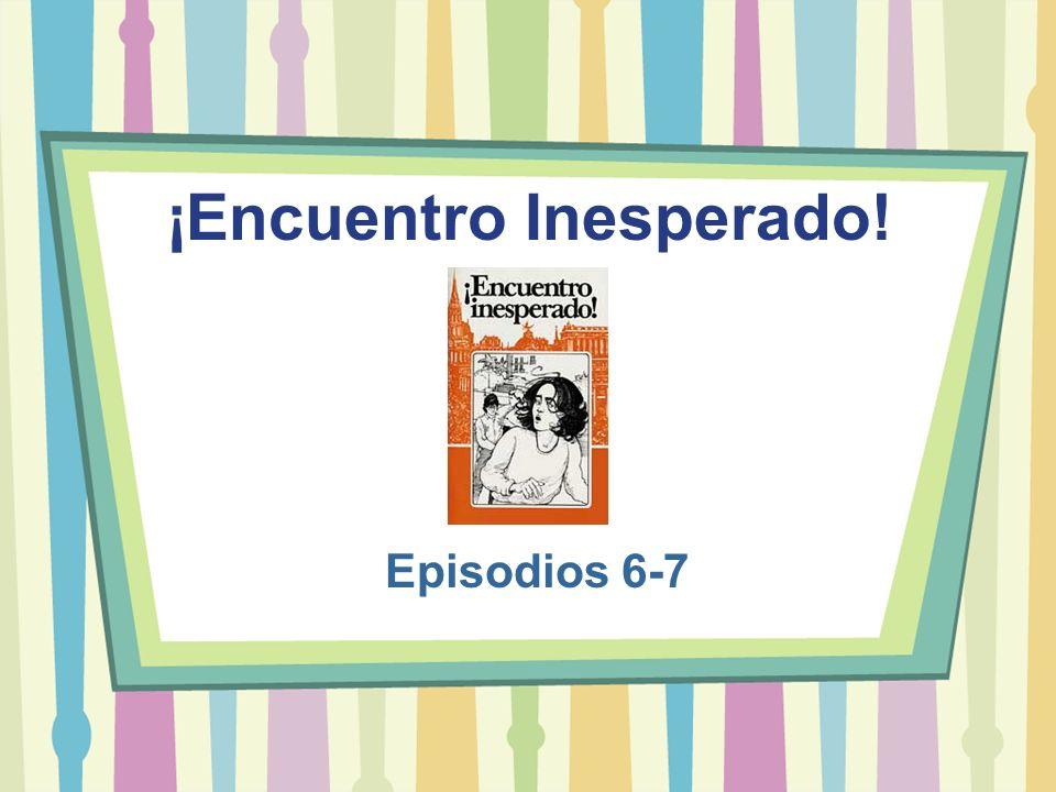 ¡Encuentro Inesperado! Episodios 6-7