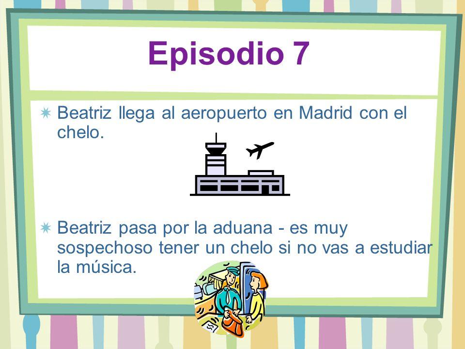 Episodio 7 Beatriz llega al aeropuerto en Madrid con el chelo. Beatriz pasa por la aduana - es muy sospechoso tener un chelo si no vas a estudiar la m