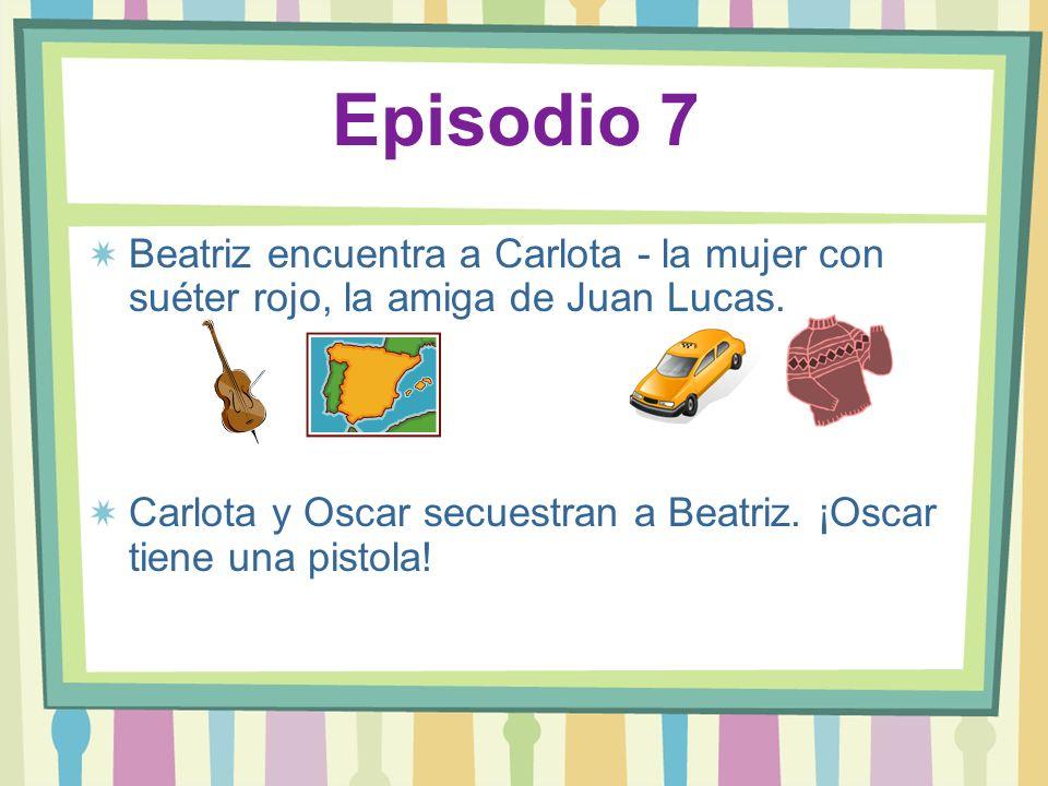 Episodio 7 Beatriz encuentra a Carlota - la mujer con suéter rojo, la amiga de Juan Lucas. Carlota y Oscar secuestran a Beatriz. ¡Oscar tiene una pist