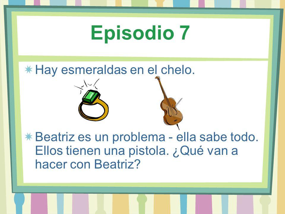 Episodio 7 Hay esmeraldas en el chelo. Beatriz es un problema - ella sabe todo. Ellos tienen una pistola. ¿Qué van a hacer con Beatriz?