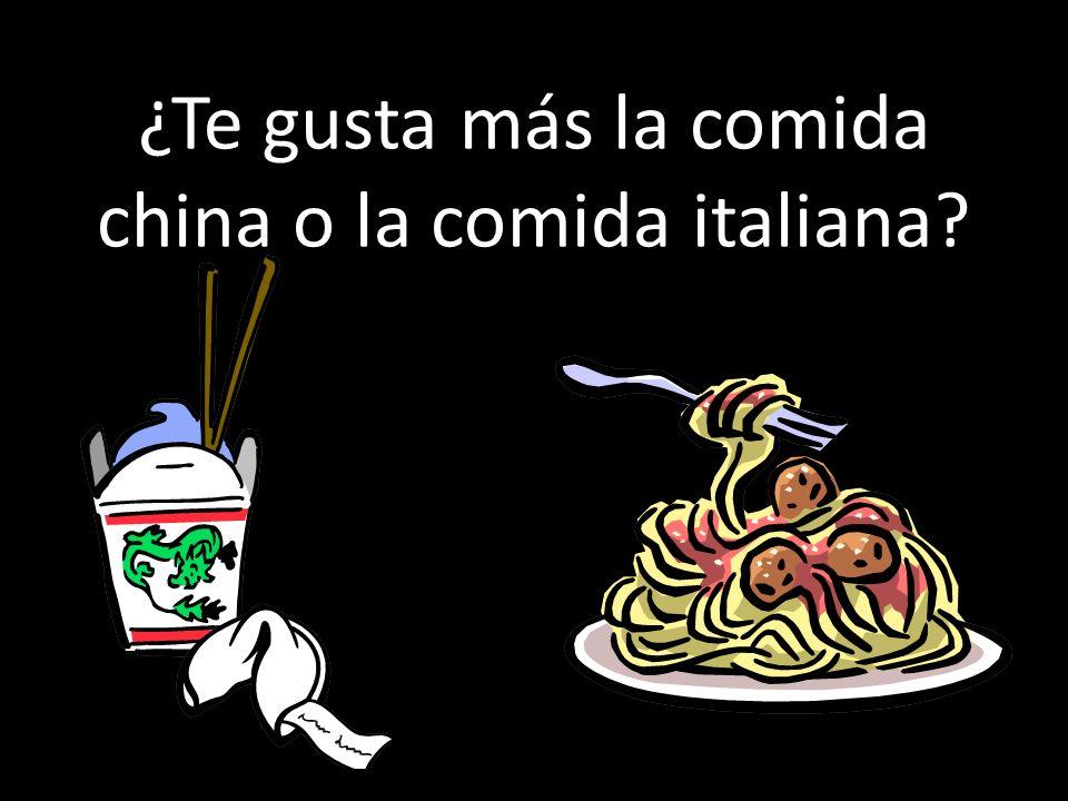 ¿Te gusta más la comida china o la comida italiana?