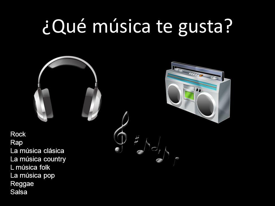 ¿Qué música te gusta? Rock Rap La música clásica La música country L música folk La música pop Reggae Salsa