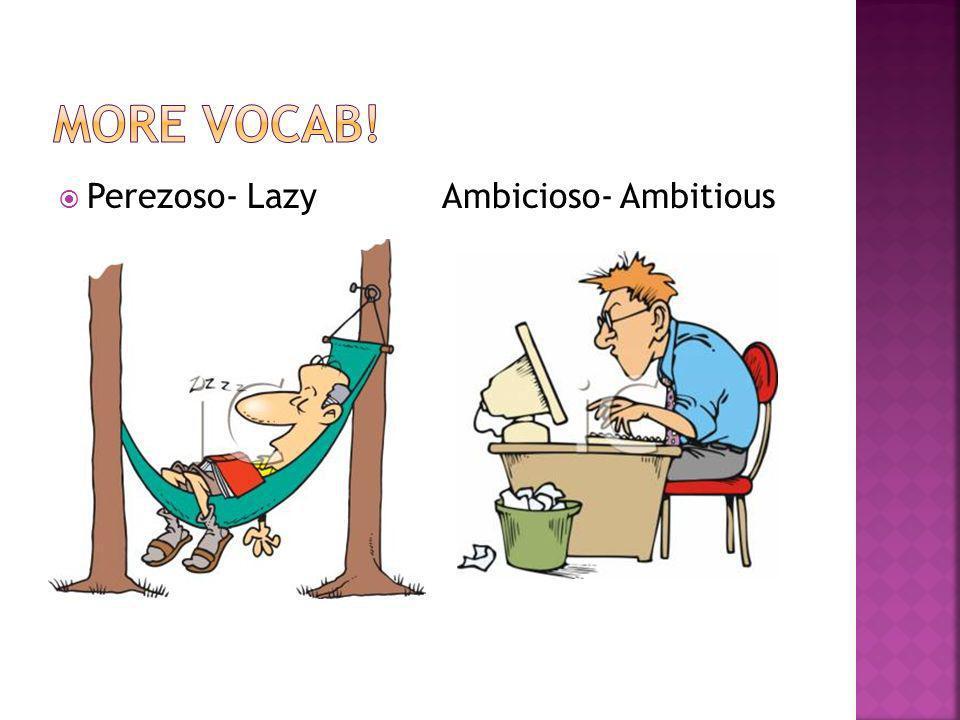 Perezoso- LazyAmbicioso- Ambitious
