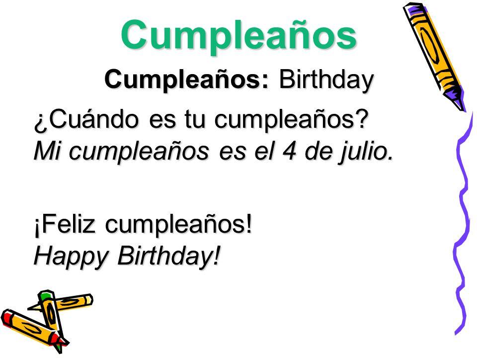 Cumpleaños Cumpleaños: Birthday ¿Cuándo es tu cumpleaños? Mi cumpleaños es el 4 de julio. ¡Feliz cumpleaños! Happy Birthday!