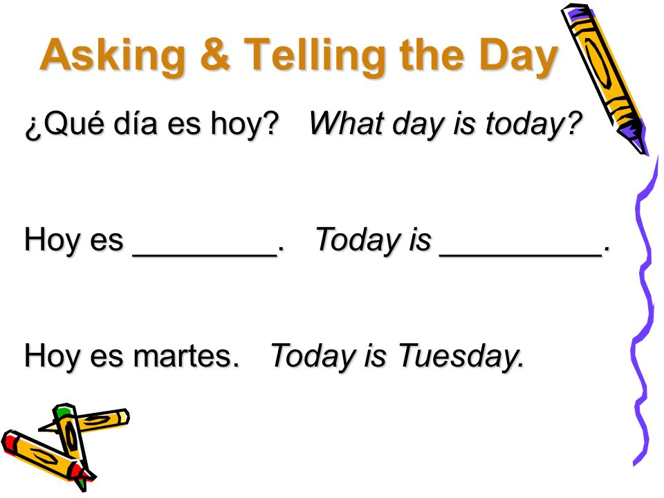 Time words La fecha: The date Hoy: Today Mañana: Tomorrow Ayer: Yesterday El fin de semana: The weekend Los días de la semana: weekdays