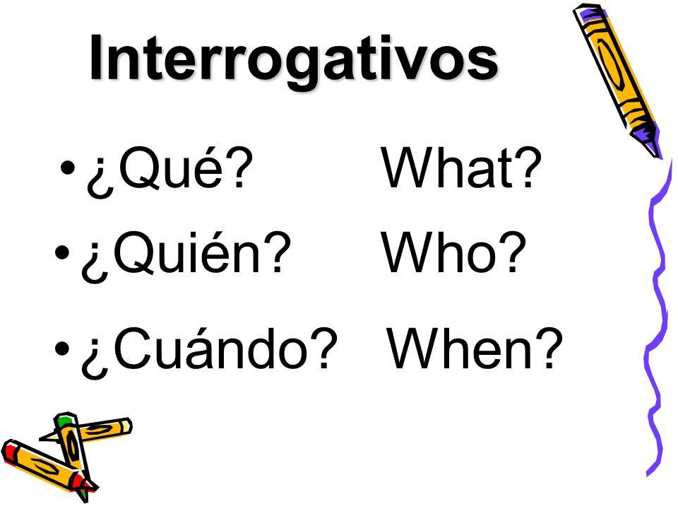 Interrogativos ¿Qué?What? ¿Quién?Who? When?¿Cuándo?