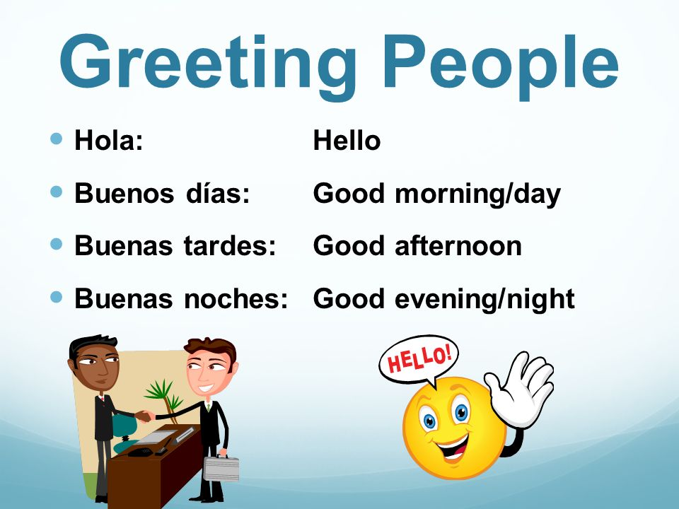 Greeting People Hola: Buenos días: Buenas tardes: Buenas noches: Hello Good morning/day Good afternoon Good evening/night