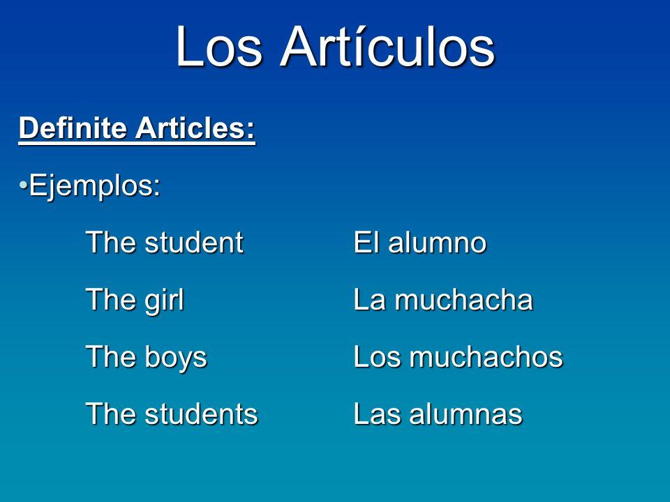 Los Artículos Definite Articles: Ejemplos:Ejemplos: The studentEl alumno The girlLa muchacha The boysLos muchachos The studentsLas alumnas