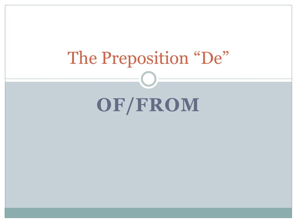 OF/FROM The Preposition De