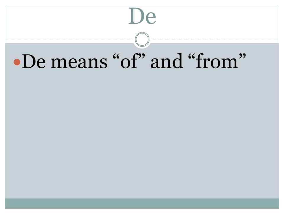 De De means of and from