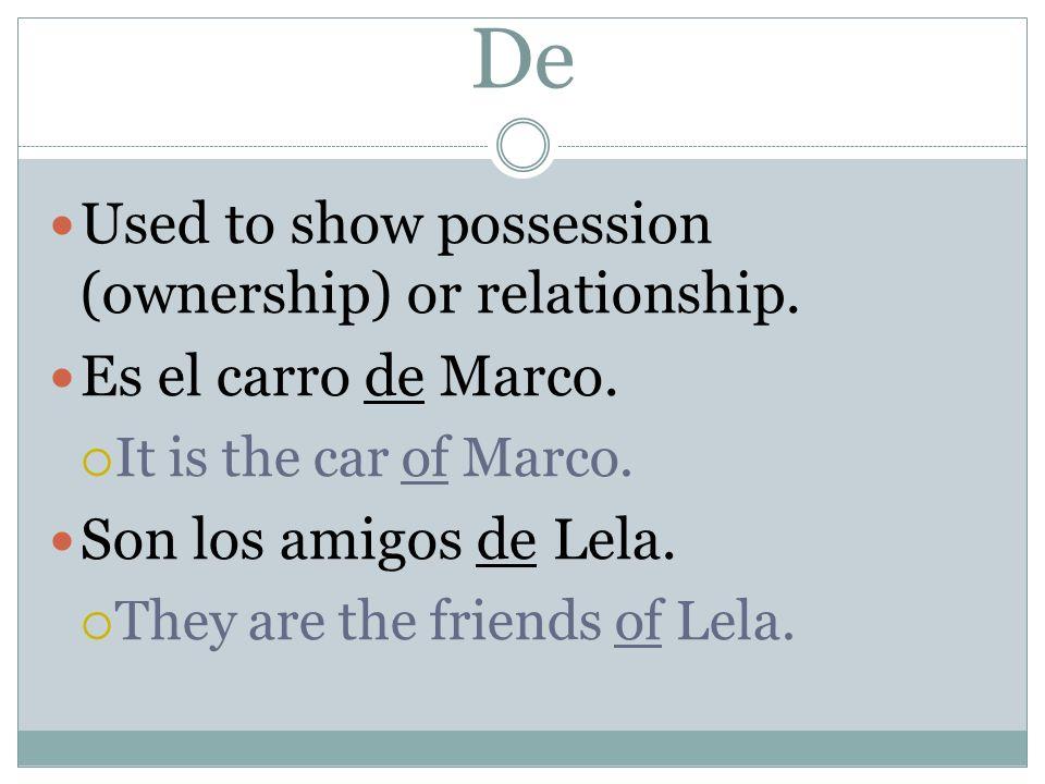 Contractions De + el = del (of the) De + la = de la (of the) De + los = de los (of the) De + las = de las (of the)