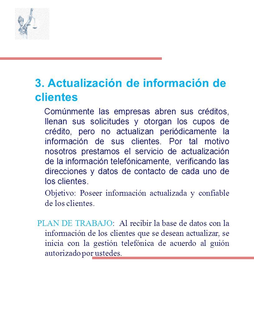 3. Actualización de información de clientes Comúnmente las empresas abren sus créditos, llenan sus solicitudes y otorgan los cupos de crédito, pero no
