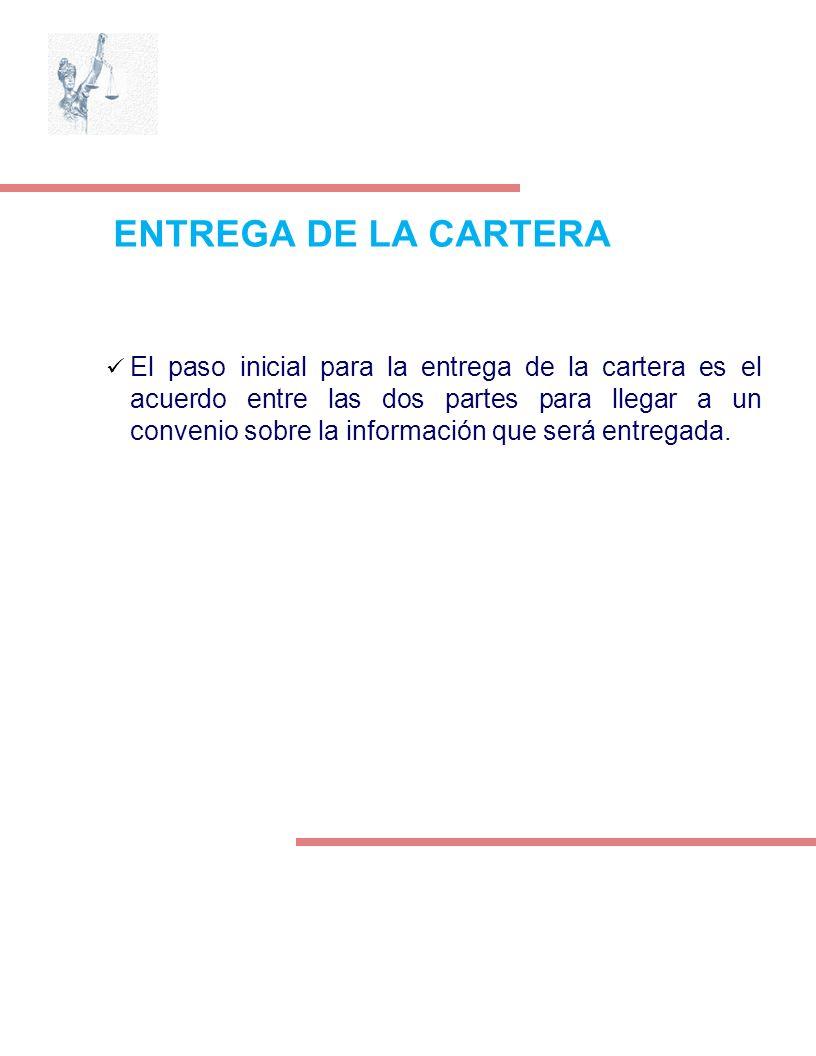 ENTREGA DE LA CARTERA El paso inicial para la entrega de la cartera es el acuerdo entre las dos partes para llegar a un convenio sobre la información