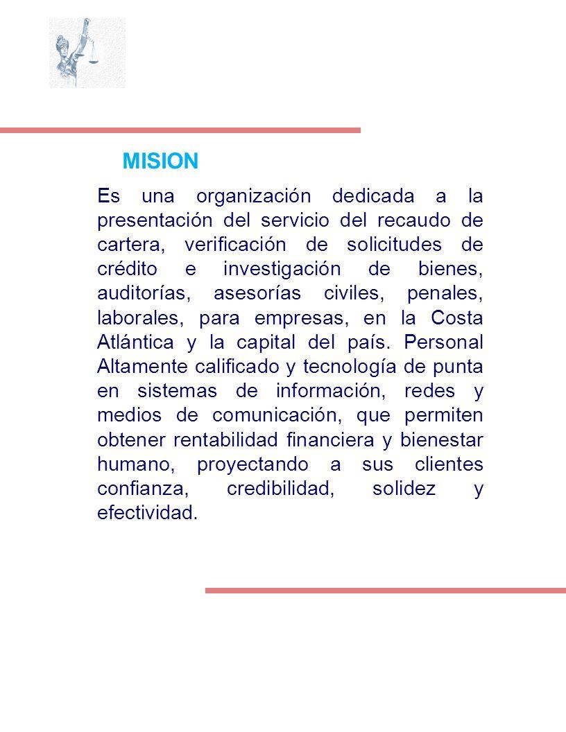 MISION Es una organización dedicada a la presentación del servicio del recaudo de cartera, verificación de solicitudes de crédito e investigación de b