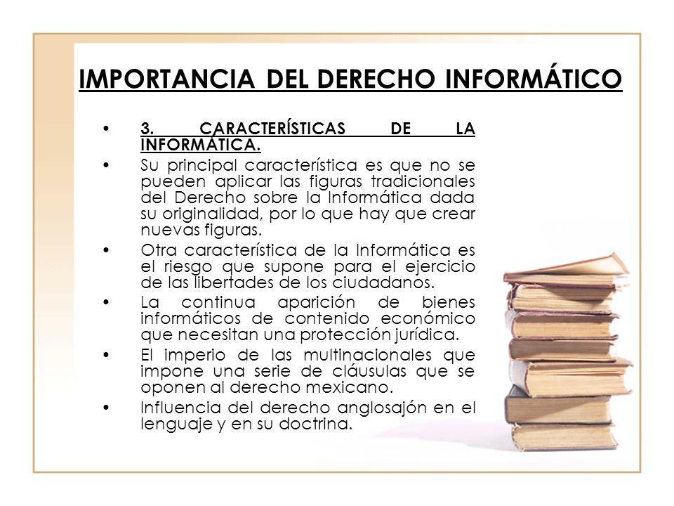 IMPORTANCIA DEL DERECHO INFORMÁTICO 3. CARACTERÍSTICAS DE LA INFORMÁTICA. Su principal característica es que no se pueden aplicar las figuras tradicio