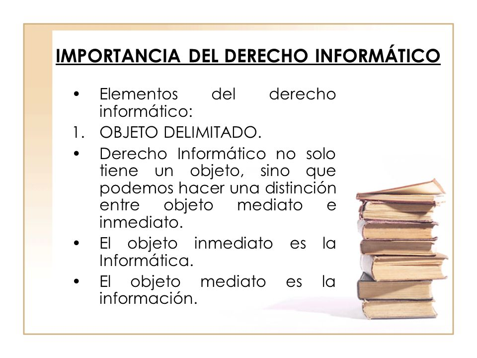 IMPORTANCIA DEL DERECHO INFORMÁTICO Elementos del derecho informático: 1.OBJETO DELIMITADO. Derecho Informático no solo tiene un objeto, sino que pode