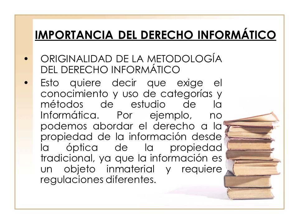 IMPORTANCIA DEL DERECHO INFORMÁTICO ORIGINALIDAD DE LA METODOLOGÍA DEL DERECHO INFORMÁTICO Esto quiere decir que exige el conocimiento y uso de catego