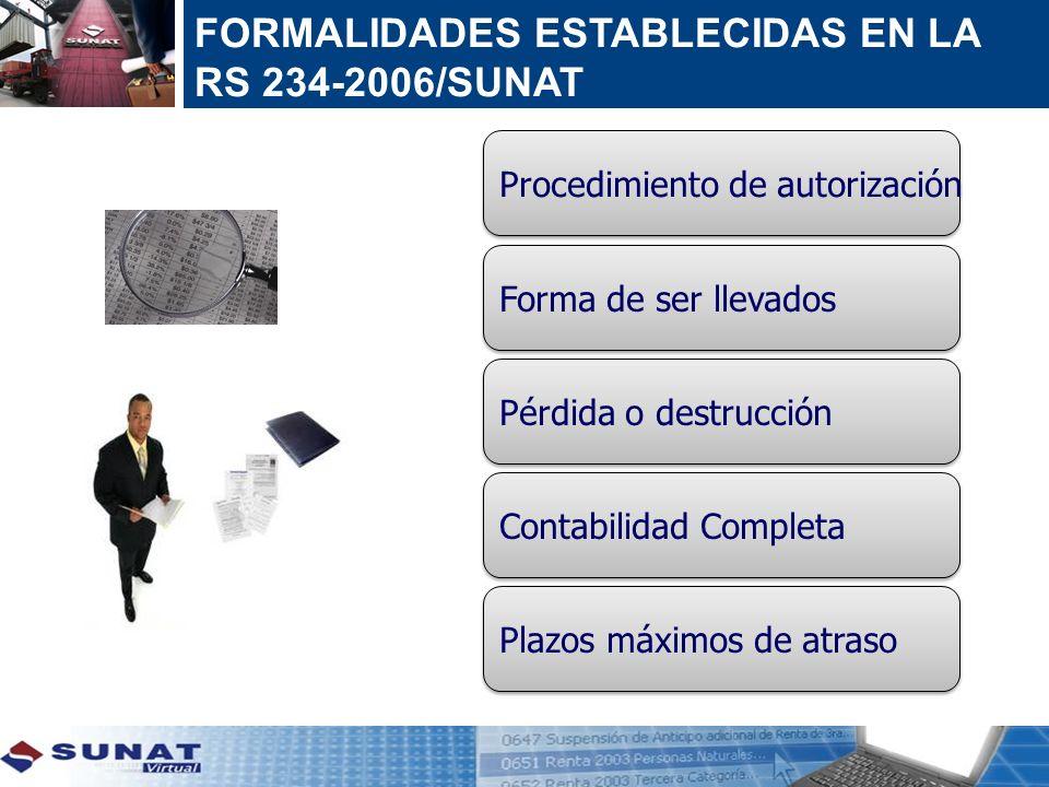 FORMALIDADES ESTABLECIDAS EN LA RS 234-2006/SUNAT Procedimiento de autorización Forma de ser llevados Plazos máximos de atraso Pérdida o destrucción C