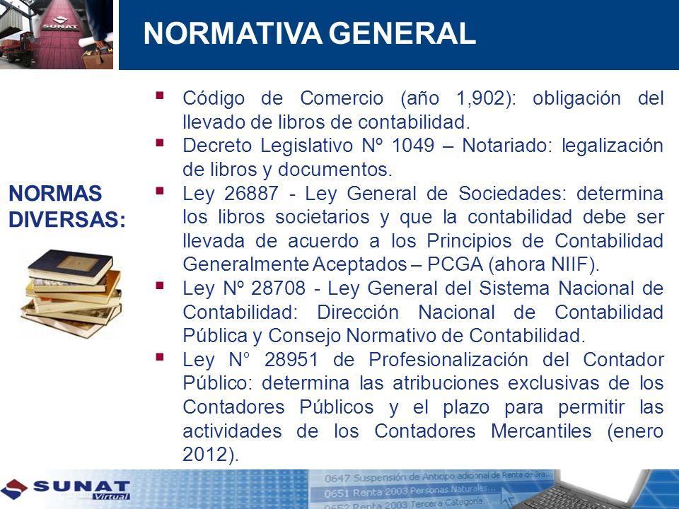 NORMATIVA GENERAL Código de Comercio (año 1,902): obligación del llevado de libros de contabilidad. Decreto Legislativo Nº 1049 – Notariado: legalizac