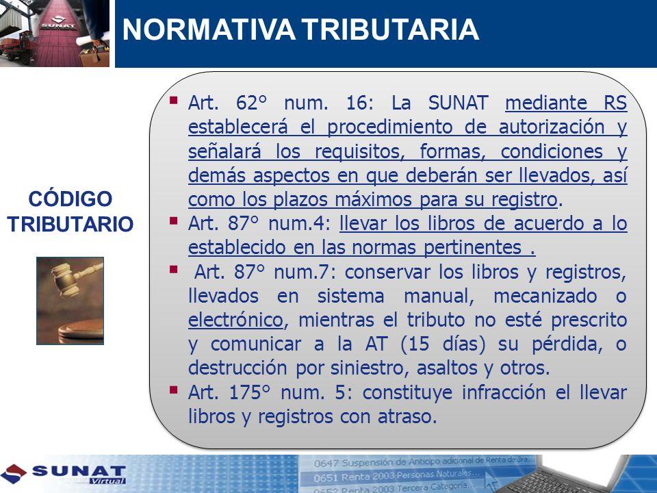 NORMATIVA TRIBUTARIA Art. 62° num. 16: La SUNAT mediante RS establecerá el procedimiento de autorización y señalará los requisitos, formas, condicione