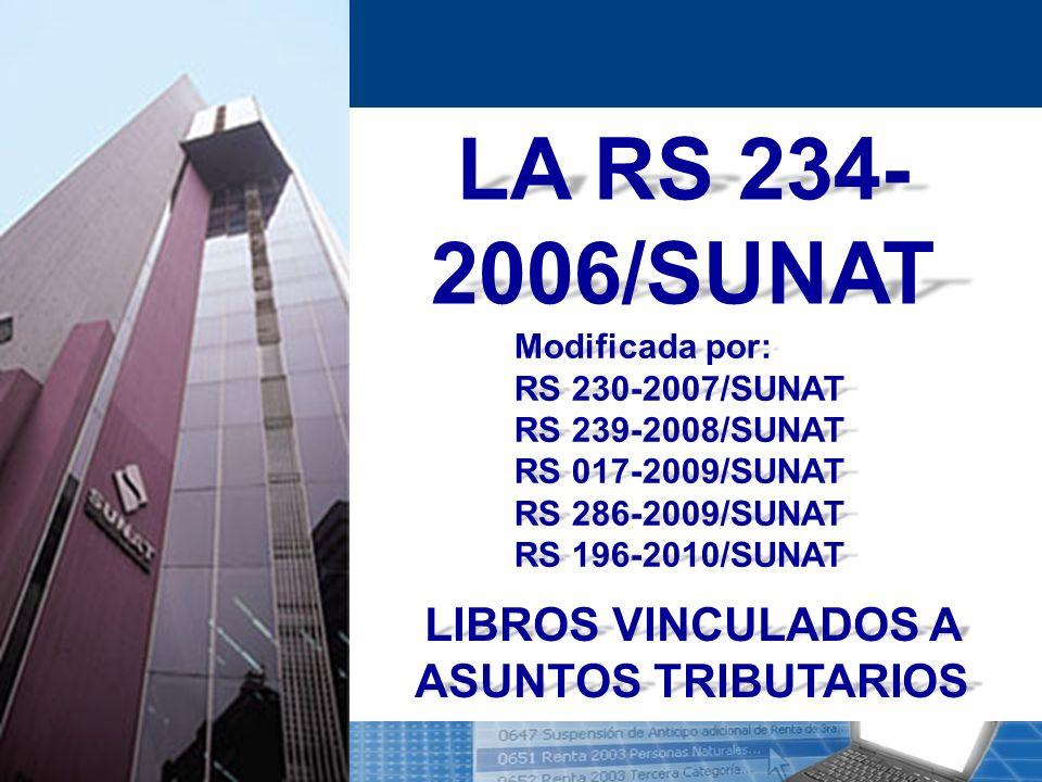 LA RS 234- 2006/SUNAT Modificada por: RS 230-2007/SUNAT RS 239-2008/SUNAT RS 017-2009/SUNAT RS 286-2009/SUNAT RS 196-2010/SUNAT LIBROS VINCULADOS A AS