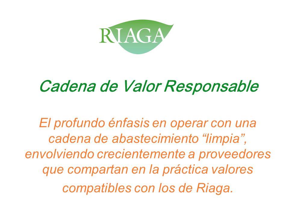 Cadena de Valor Responsable El profundo énfasis en operar con una cadena de abastecimiento limpia, envolviendo crecientemente a proveedores que compar