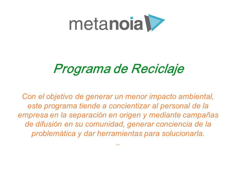 Programa de Reciclaje Con el objetivo de generar un menor impacto ambiental, este programa tiende a concientizar al personal de la empresa en la separ
