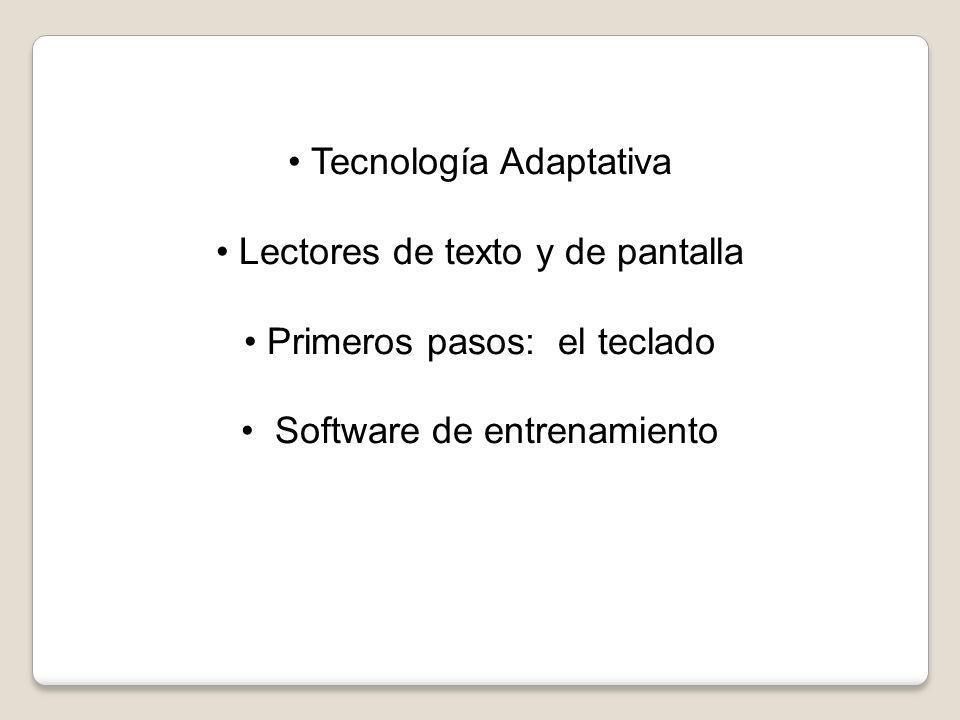 Tecnología Adaptativa Lectores de texto y de pantalla Primeros pasos: el teclado Software de entrenamiento