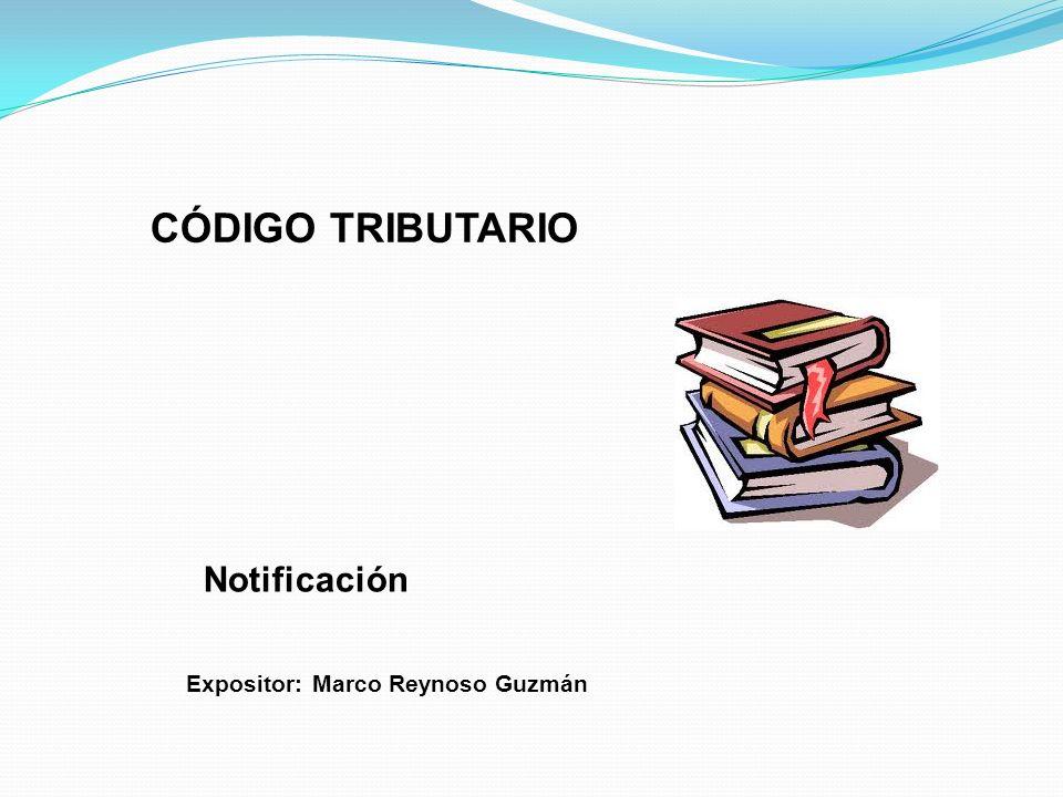 CÓDIGO TRIBUTARIO Notificación Expositor: Marco Reynoso Guzmán